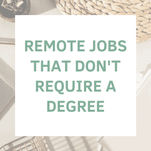 REMOTE JOBS THAT DON'T REQUIRE A DEGREE