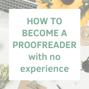 HOW TO BECOME A PROOFREADER WITH NO EXPERIENCE